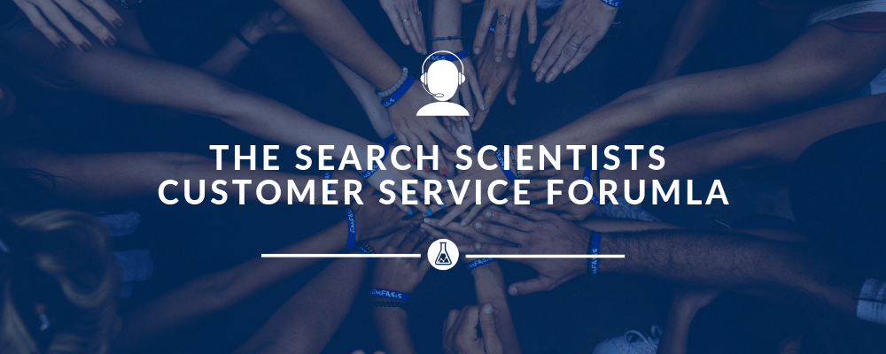 The Search Scientists Customer Service Formula