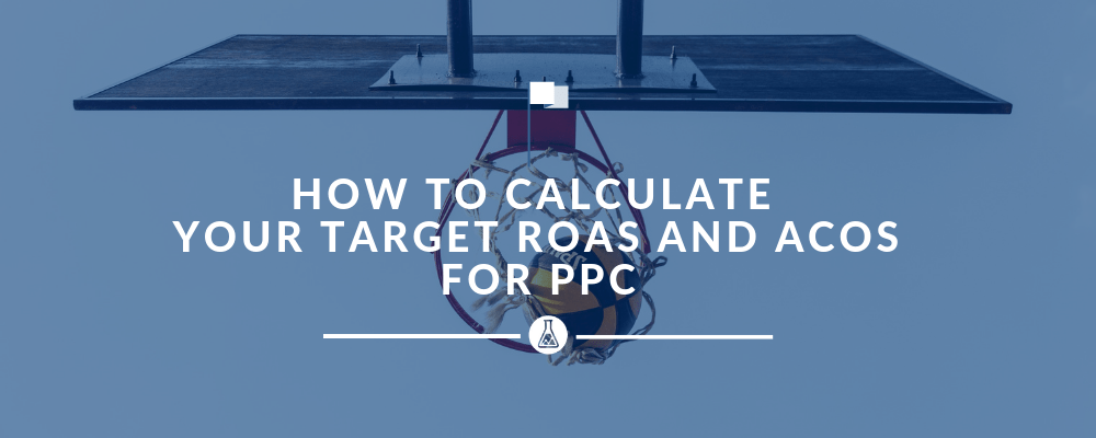 How to Calculate Your Target ROAS and Target ACOS for PPC